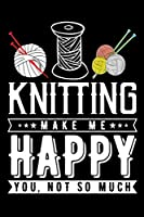 Knitting Make Me Happy You, Not So Much: Knitting lined journal Gifts. Best Lined Journal gifts for Knitters who loves Knitting, Crocheting, Quilting.  This Funny Knit Lined journal Gifts is the perfect Lined Journal Gifts For Knitter.