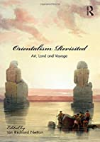 Orientalism Revisited: Art, Land and Voyage (Culture and Civilization in the Middle East)