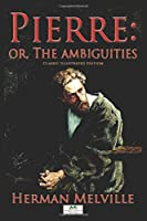 Pierre, or the Ambiguities (Illustrated Edition)