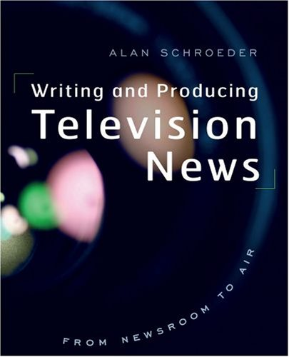 Download Writing and Producing Television News: From Newsroom to Air 0195311930