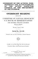 Oversight of the Actions, Independence and Accountability of the Acting Inspector General of the Department of the Interior: Oversight Hearing Before the Committee on Natural Resources, U.s. House of Representatives, One Hundred Twelfth Congress, Second