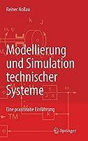 Modellierung und Simulation technischer Systeme: Eine praxisnahe Einfuehrung