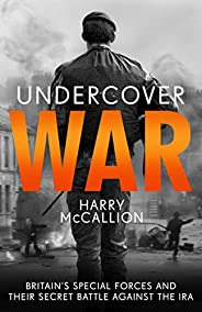 Undercover War: Britain's Special Forces and their secret battle against the