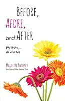 Before, Afdre, and After (My Stroke . . . Oh What Fun)