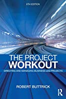 The Project Workout: The Ultimate Guide to Directing and Managing Business-Led Projects
