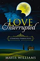 Love, Interrupted: A Heartswell Harbour Novel (Heartswell Harbour Romance)