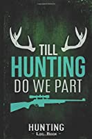 Hunting Log Book Journal for Hunter: Till Hunting Do We Part Bridegroom Hunting - Hunters Track Record of Species, Location, Gear - Shooting Seasons Dates