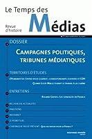 Revue Le Temps Des Medias T.7; campagnes politiques, tribunes médiatiques