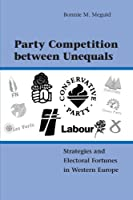 Party Competition between Unequals: Strategies and Electoral Fortunes in Western Europe (Cambridge Studies in Comparative Politics)