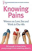 Knowing Pains: Women on Love, Sex and Work in Our 40s