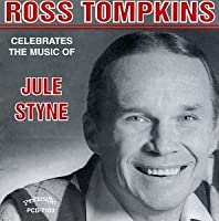 Ross Tompkins Celebrates the Music of Jule Styne by ROSS TOMPKINS (2013-05-03)