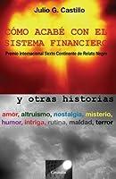 Como Acabe Con El Sistema Financiero Y Otras Historias
