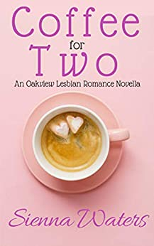 Coffee for Two: An Oakview Lesbian Romance Novella by [Waters, Sienna]