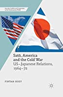 Satō, America and the Cold War: US-Japanese Relations, 1964-72 (Security, Conflict and Cooperation in the Contemporary World)
