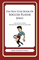 The Best Ever Book of Soccer Player Jokes: Lots and Lots of Jokes Specially Repurposed for You-know-who