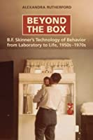 Beyond the Box: B.F. Skinner's Technology of Behavior from Laboratory to Life, 1950s-1970s