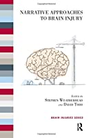 Narrative Approaches to Brain Injury (The Brain Injuries Series)