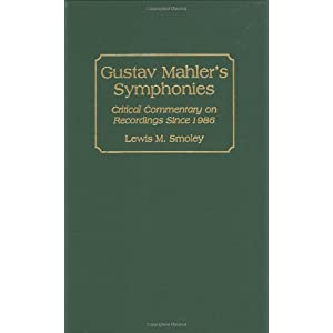 Gustav Mahler's Symphonies: Critical Commentary on Recordings Since 1986 (DISCOGRAPHIES)