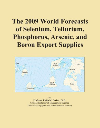 The 2009 World Forecasts of Selenium, Tellurium, Phosphorus, Arsenic, and Boron Export Supplies