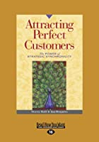 Attracting Perfect Customers: The Power of Strategic Synchronicity (Large Print 16pt)