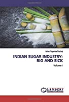 INDIAN SUGAR INDUSTRY: BIG AND SICK: Volume I