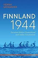 Finnland 1944: Zwischen Hitlers Deutschland und Stalins Sowjetunion
