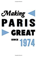 Making Paris Great Since 1974: College Ruled Journal or Notebook (6x9 inches) with 120 pages