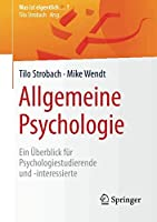 Allgemeine Psychologie: Ein Ueberblick fuer Psychologiestudierende und -interessierte (Was ist eigentlich …?)
