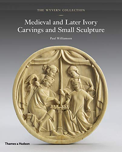 Download The Wyvern Collection: Medieval and Later Ivory Carvings and Small Sculpture 0500022836