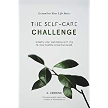 The Self-Care Challenge: Simplify your well-being with this 12-step healthy living framework (Streamline Your Life Series Book 2)