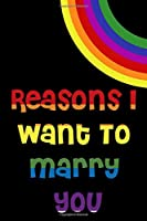 Reasons I Want To Marry you: Lined Notebook / Journal Gift, 200 Pages, 6x9, LGBT Rainbow Cover, Matte Finish Inspirational Quotes Journal, Notebook, Diary, Composition Book