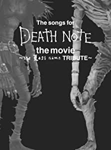 The songs for DEATH NOTE the movie ~the Last name TRIBUTE~ (初回限定盤)(DVD付)