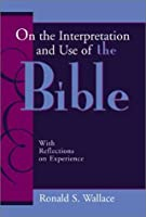 On the Interpretation and Use of the Bible: With Reflections on Experience