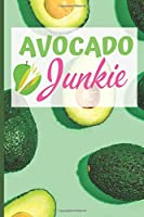 """Avocado Junkie: Notebook For Avocado Fans - Novelty Avocado Gift Journal - 6"""" x 9"""" College Ruled Lined Pages For School, College, Or Work!"""
