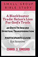 A Blockbuster Trade: Satan's Lies For God's Truth: 40 Days To Inward Spiritual Transformation