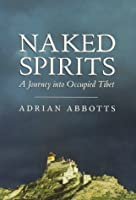Naked Spirits: A Journey into Occupied Tibet