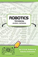 ROBOTICS TECHNICAL JOURNAL NOTEBOOK - for STEM Students & Robotics Enthusiasts: Build Ideas, Code Plans, Parts List, Troubleshooting Notes, Competition Results, Meeting Minutes, LIME GPLAIN