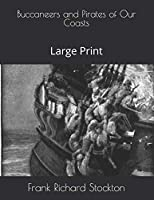 Buccaneers and Pirates of Our Coasts: Large Print