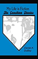 My Life is Fiction: The Coaching Diaries