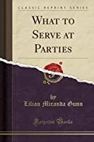 What to Serve at Parties (Classic Reprint)