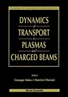 Dynamics of Transport in Plasmas and Charged Beams: Proceedings of an European Science Foundation Study Centre : Villa Gualino,Torino, Italy June-September 1994
