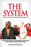 The System 5 Phases to Living a Meaningful Everyday Life: Every good coach develops a winning System, within these pages I've laid out a System for Living a Meaningful Everyday Life. Will you trust The System? (Future)