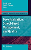 Decentralisation, School-Based Management, and Quality (Globalisation, Comparative Education and Policy Research)
