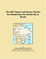 The 2007 Import and Export Market for Disinfectants for Retail Sale in Brazil
