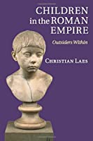 Children in the Roman Empire: Outsiders Within