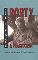Rorty & Pragmatism: The Philosopher Responds to His Critics (Vanderbilt Library of American Philosophy)