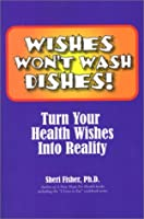 Wishes Won't Wash Dishes