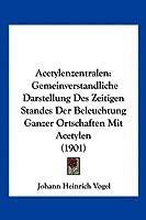 Acetylenzentralen: Gemeinverstandliche Darstellung Des Zeitigen Standes Der Beleuchtung Ganzer Ortschaften Mit Acetylen (1901)
