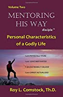 Mentoring His Way Volume 2: Personal Characteristics of a Godly Life