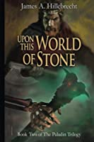 Upon This World of Stone: Book Two of the Paladin Trilogy